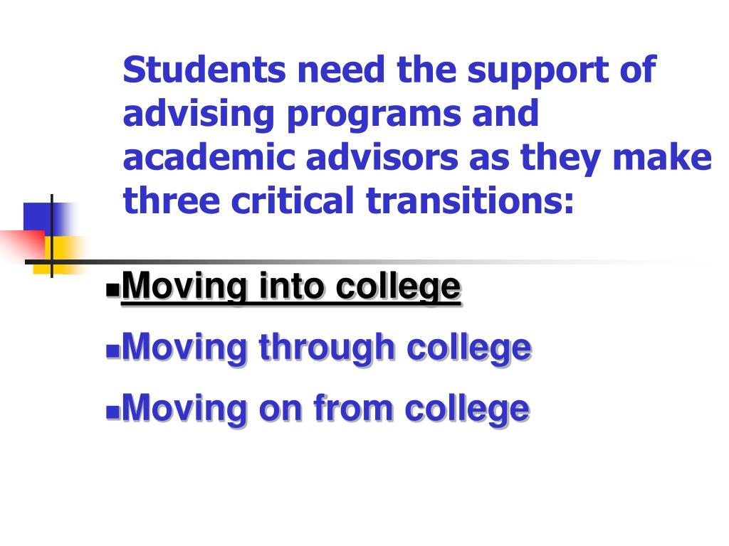 Students need the support of advising programs and academic advisors as they make three critical transitions: