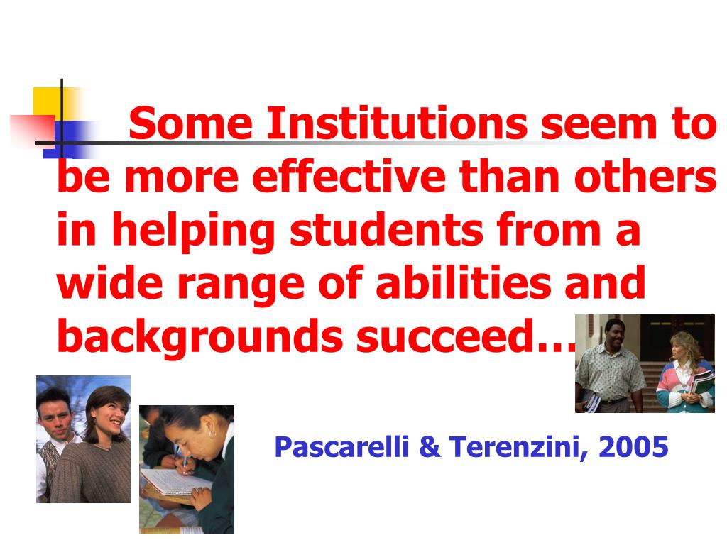 Some Institutions seem to be more effective than others in helping students from a wide range of abilities and backgrounds succeed…