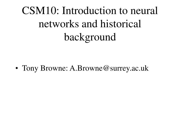 csm10 introduction to neural networks and historical background n.