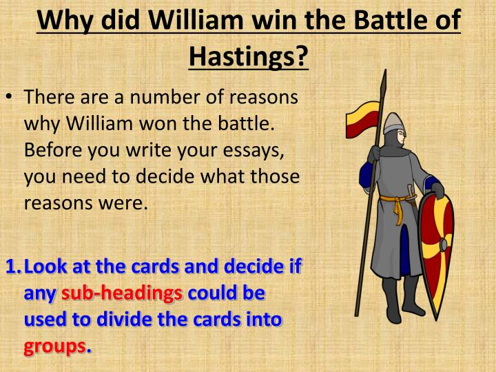 an essay on the battle of hastings why william won Why the normans won the battle of hastings we will write a cheap essay sample on why the another main reason that the normans won was because william had.