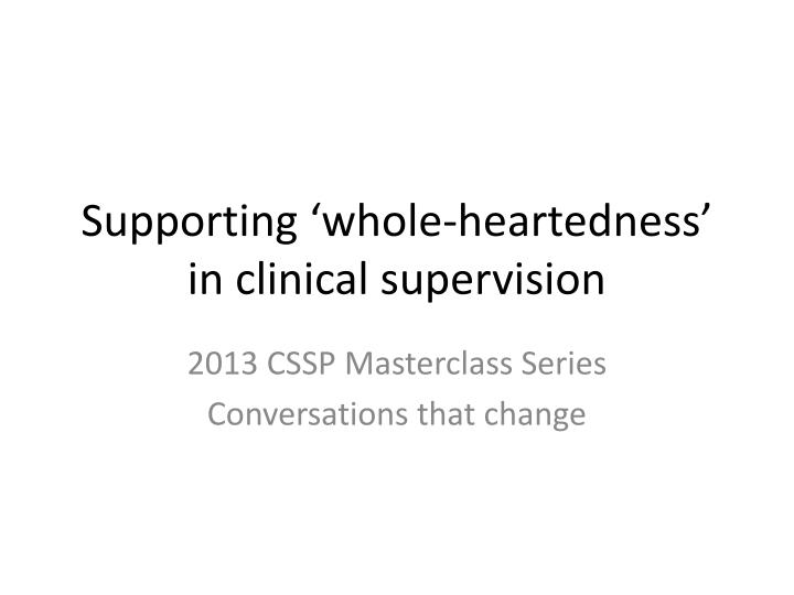 supporting whole heartedness in clinical supervision n.