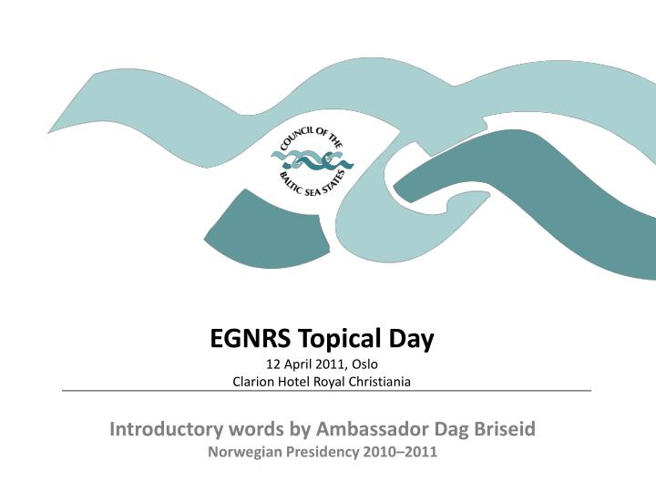 egnrs topical day 12 april 2011 oslo clarion hotel royal christiania n.