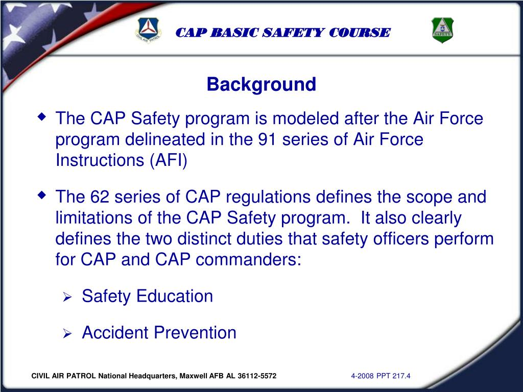 The CAP Safety program is modeled after the Air Force program delineated in the 91 series of Air Force Instructions (AFI)