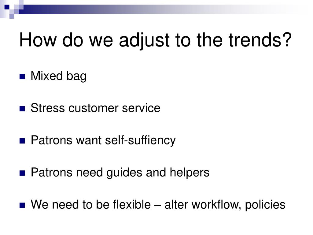 How do we adjust to the trends?