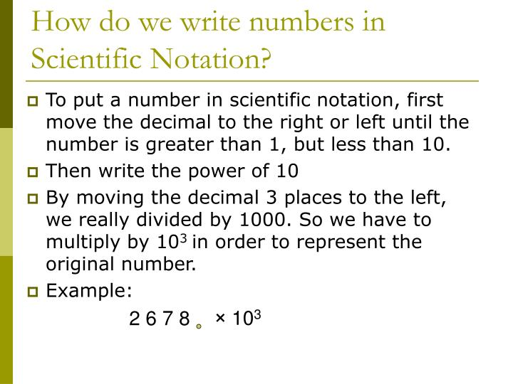 write a number in scientific notation Determine the values of and when the value of this expression is written in scientific notation enter and , separated by commas show transcribed image text a number written in scientific notation has the form a x 10^{k}, where 1.