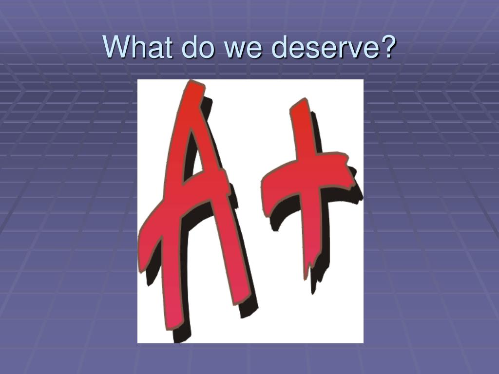 What do we deserve?