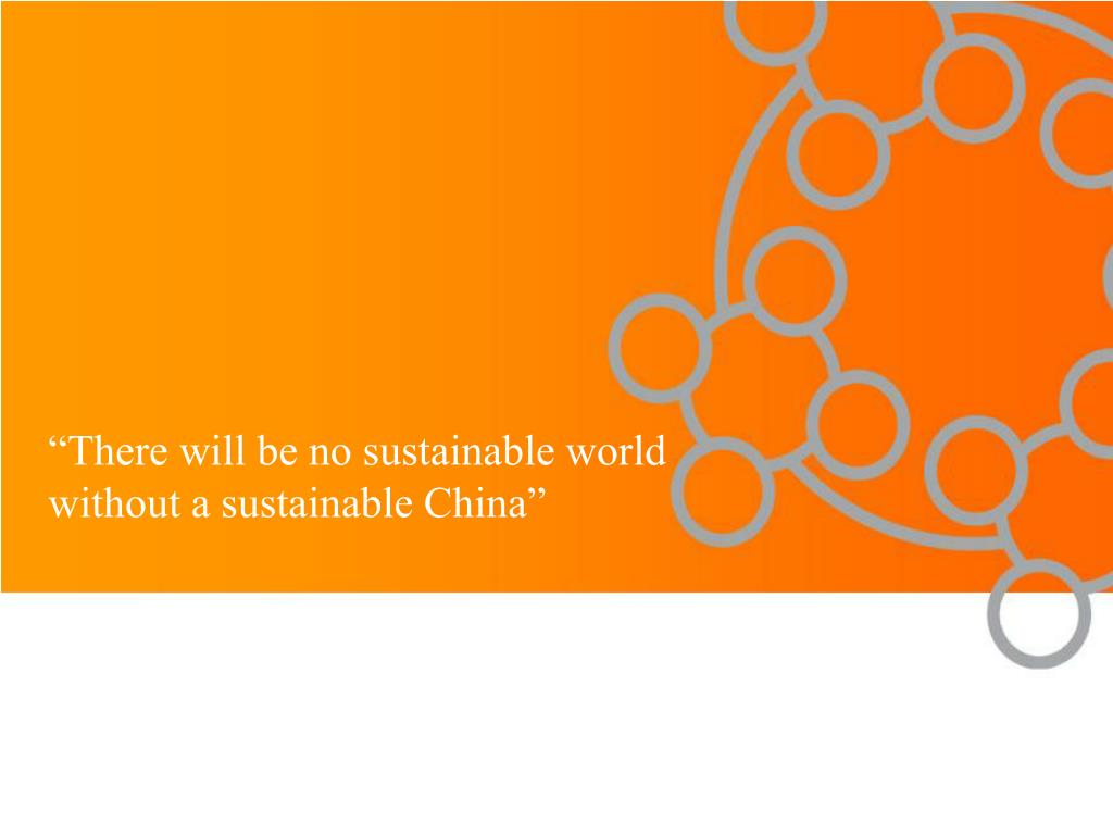 """""""There will be no sustainable world without a sustainable China"""""""
