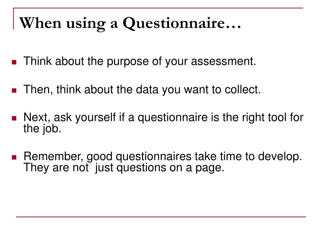 When using a Questionnaire…