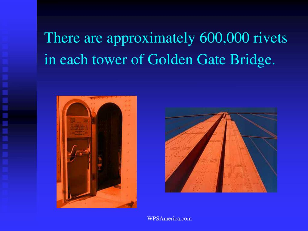 There are approximately 600,000 rivets in each tower of Golden Gate Bridge.