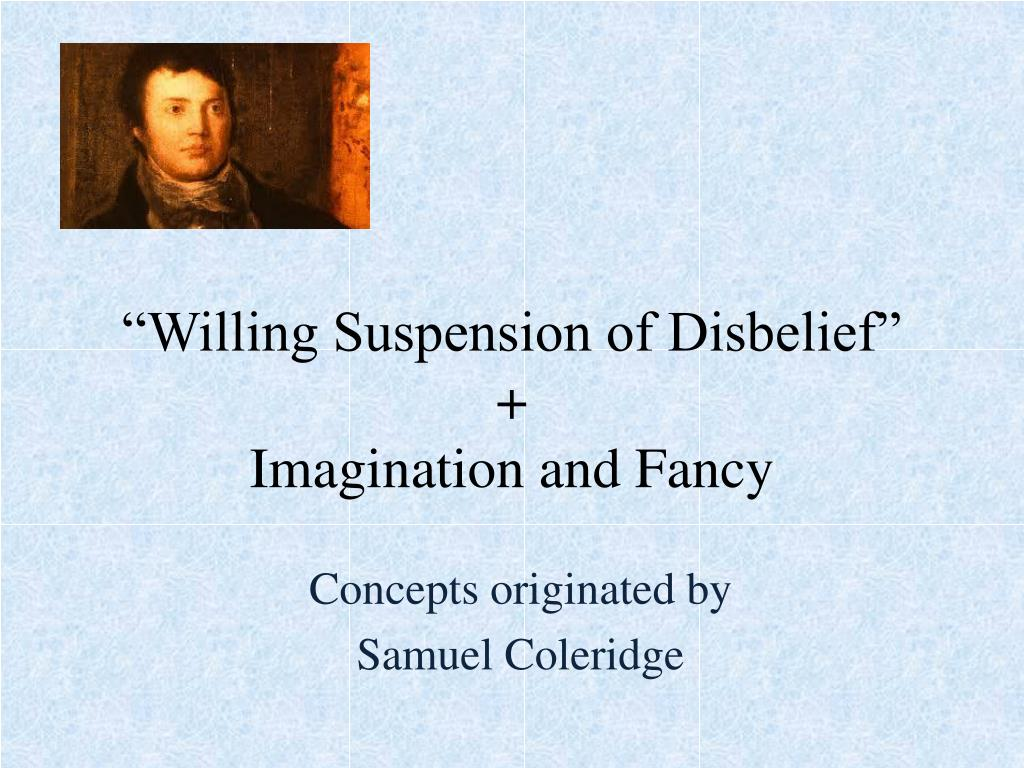 """PPT   """"Willing Suspension of Disbelief"""" + Imagination and Fancy ..."""