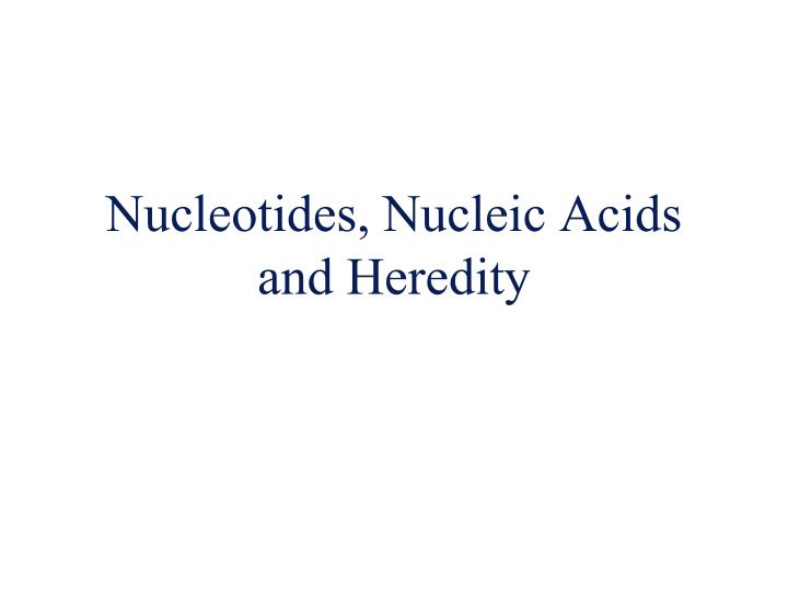 nucleotides nucleic acids and heredity n.