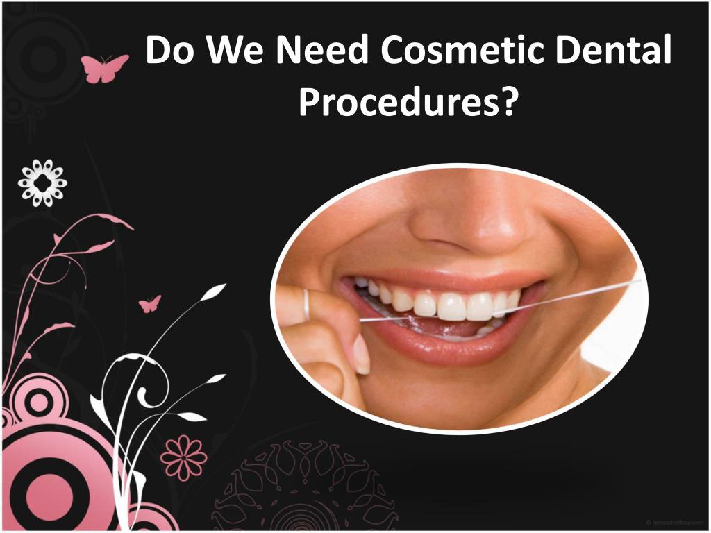 do we need cosmetic dental procedures l.