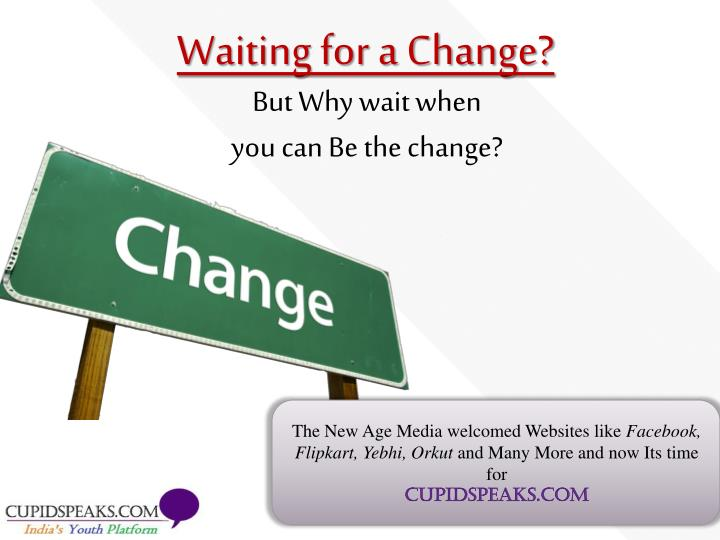 But why wait when you can be the change