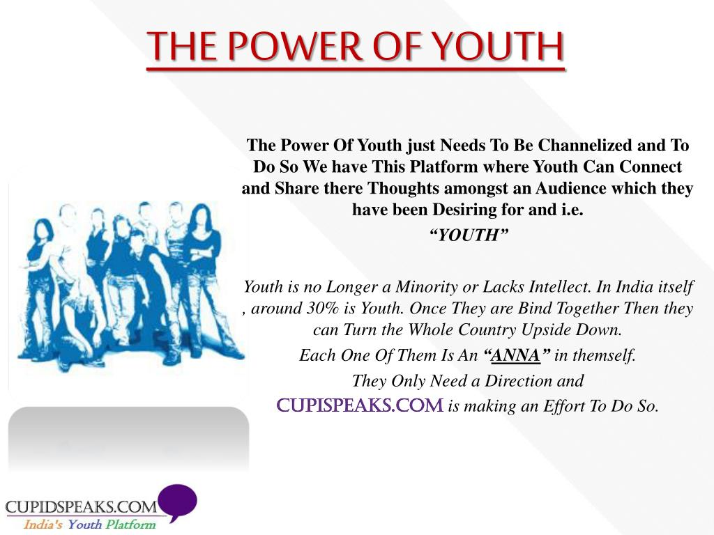 The Power Of Youth just Needs To Be Channelized and To Do So We have This Platform where Youth Can Connect and Share there Thoughts amongst an Audience which they have been Desiring for and i.e.
