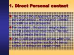 1 direct personal contact