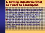 1 setting objectives what do i want to accomplish