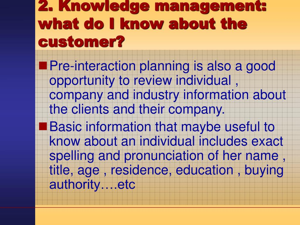 2. Knowledge management: what do I know about the customer?