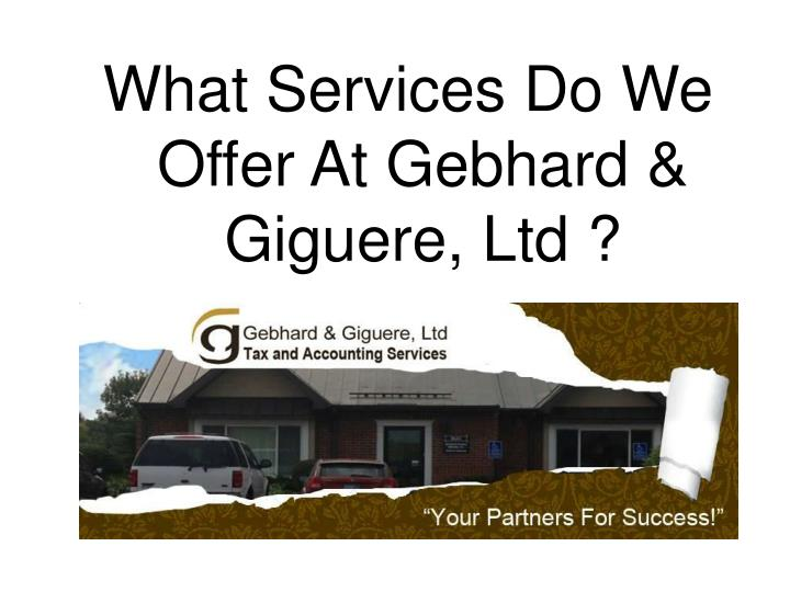 What Services Do We Offer At Gebhard & Giguere, Ltd ?