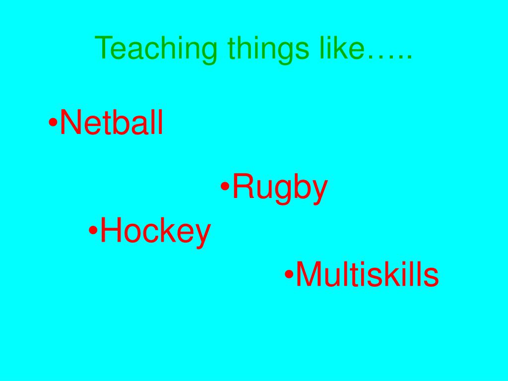 Teaching things like…..
