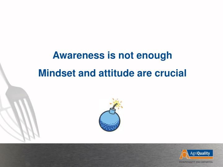 Awareness is not enough mindset and attitude are crucial