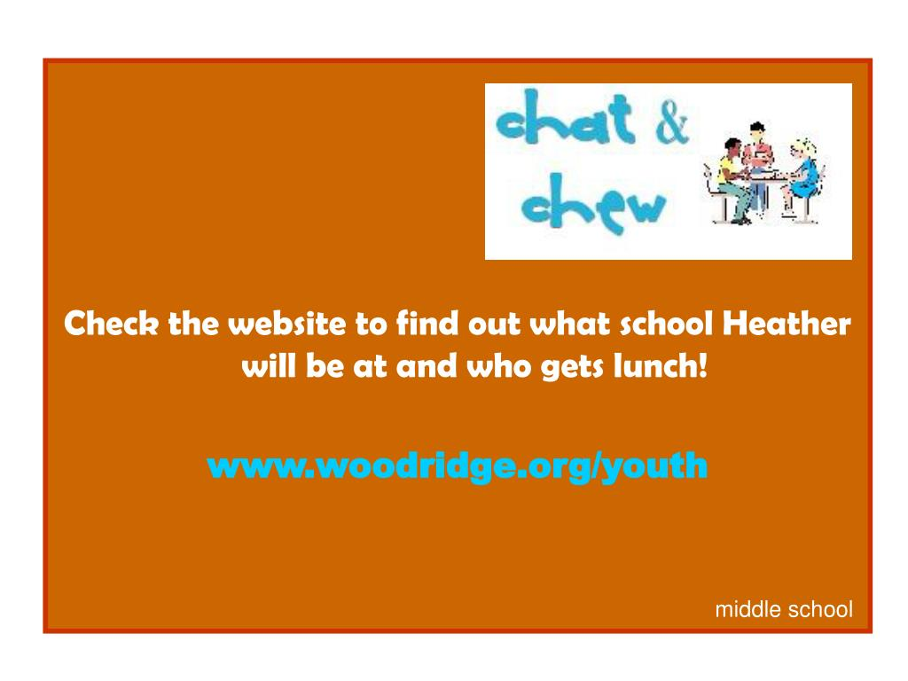 Check the website to find out what school Heather will be at and who gets lunch!