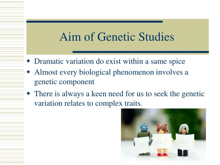 Aim of genetic studies