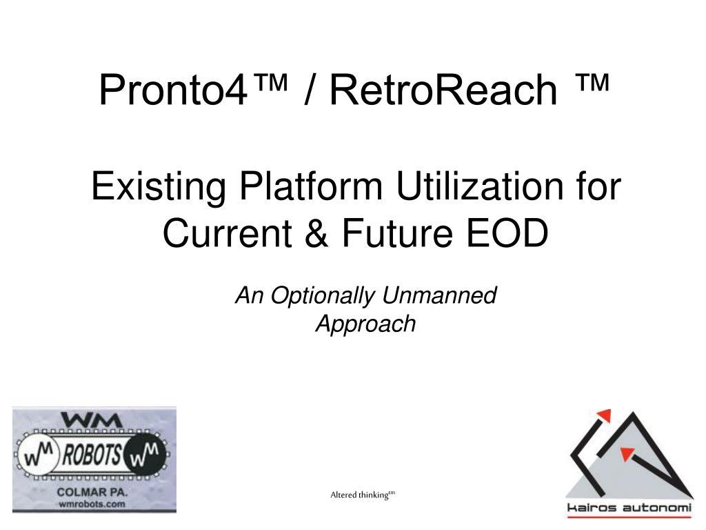 pronto4 retroreach existing platform utilization for current future eod l.