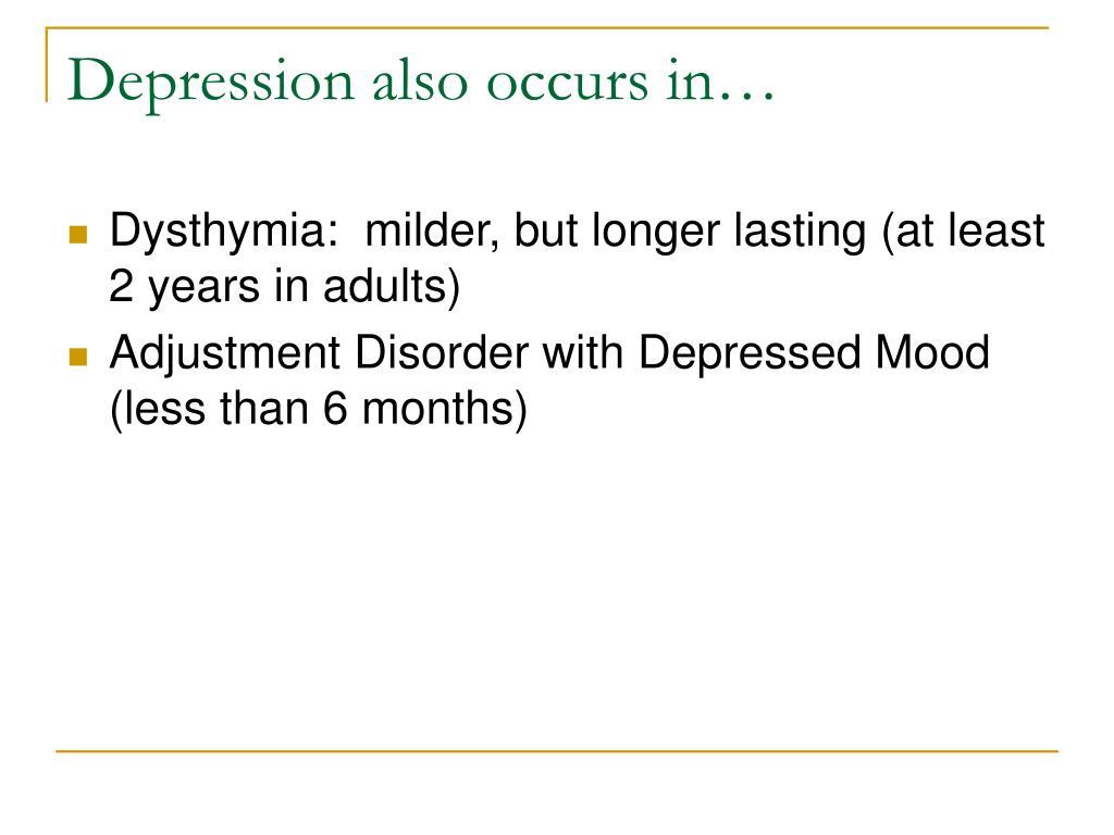 Depression also occurs in…