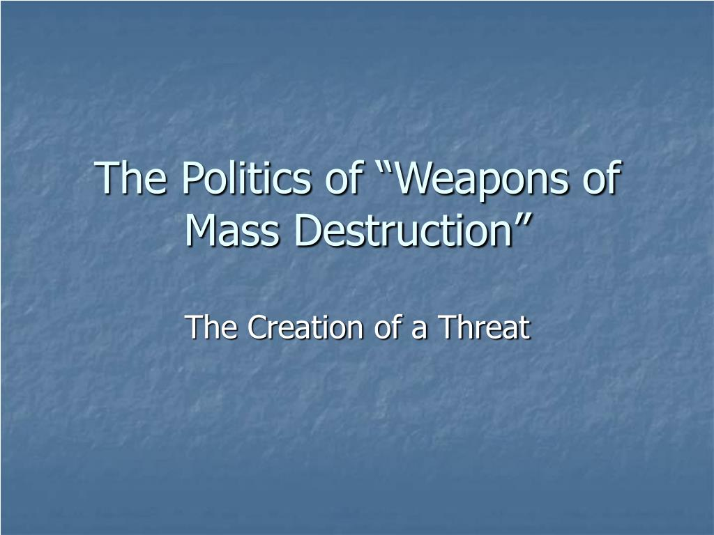 the politics of weapons of mass destruction l.