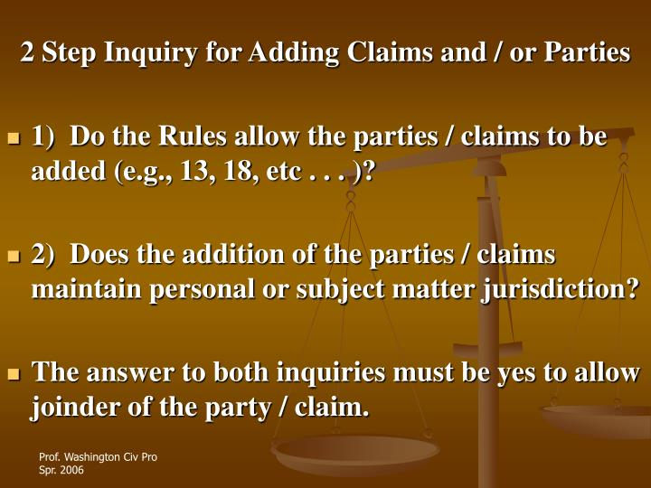 2 step inquiry for adding claims and or parties