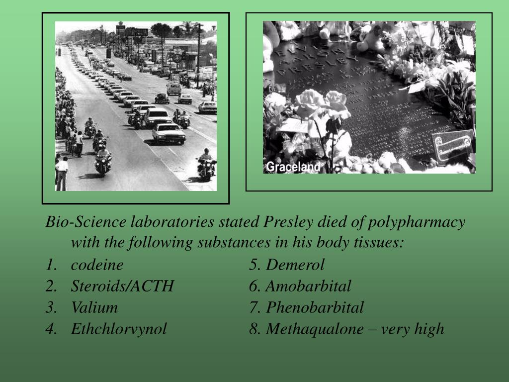 Bio-Science laboratories stated Presley died of polypharmacy with the following substances in his body tissues: