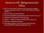 access to he background and policy