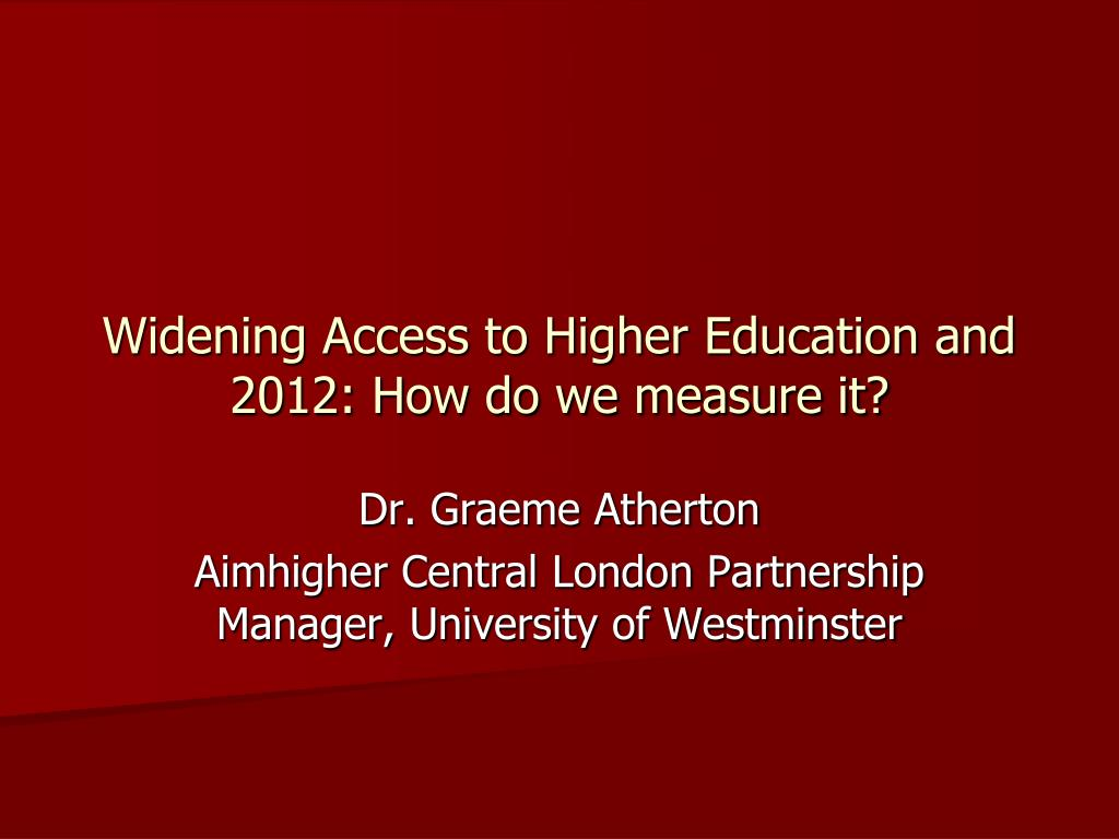 widening access to higher education and 2012 how do we measure it l.