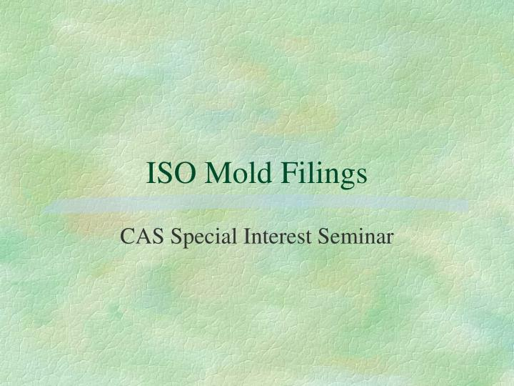 ISO Mold Filings
