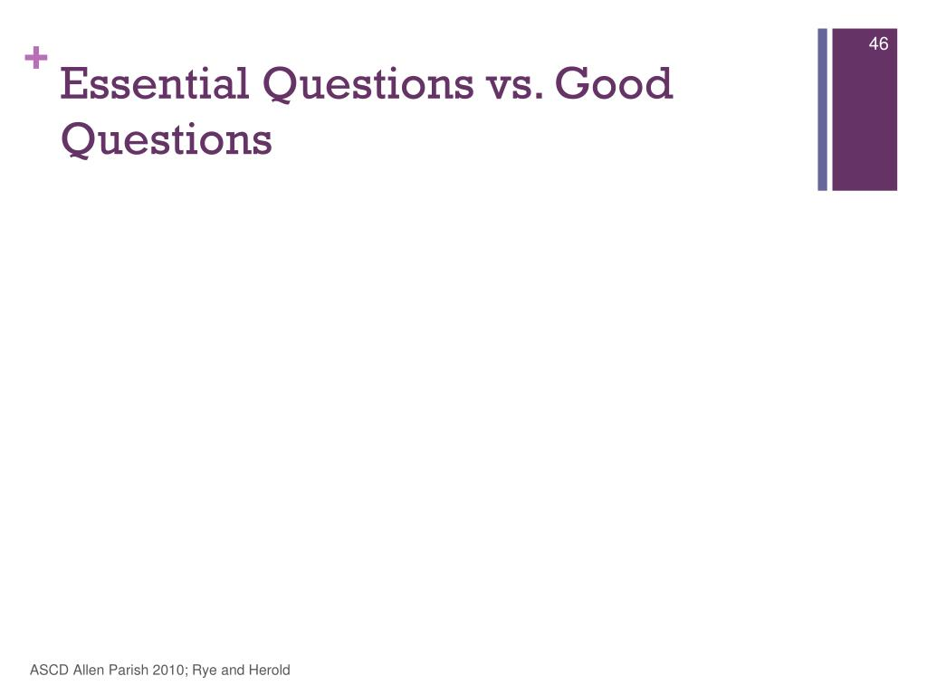 Essential Questions vs. Good Questions