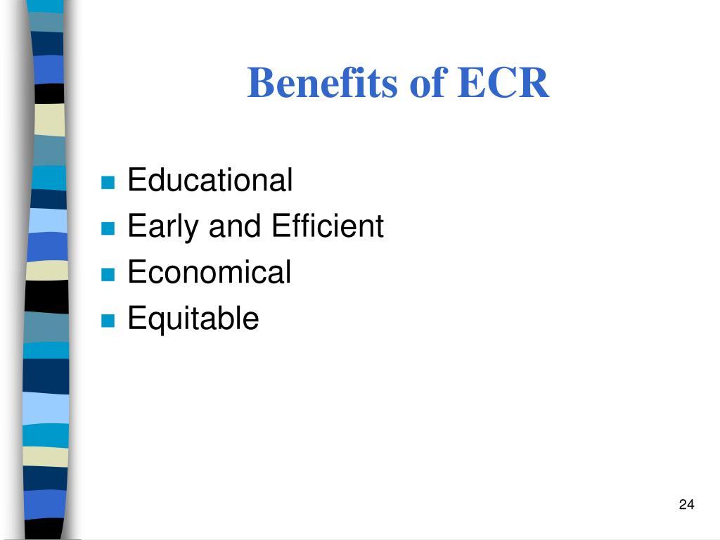 Benefits of ECR