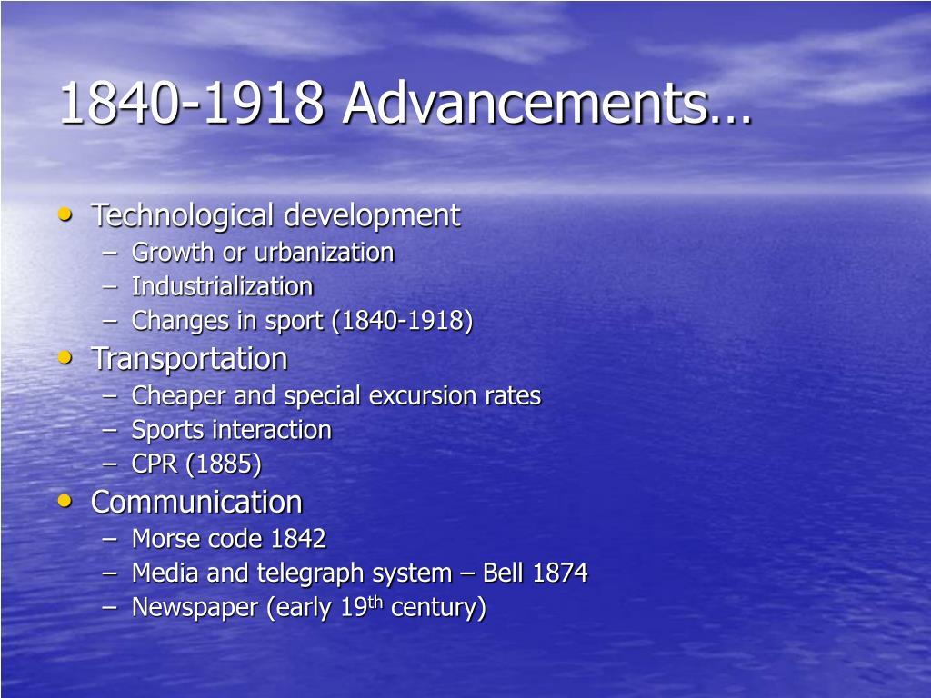 1840-1918 Advancements…