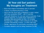 36 year old sari patient my thoughts on treatment