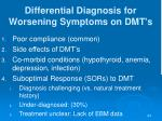 differential diagnosis for worsening symptoms on dmt s