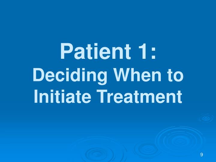 Patient 1 deciding when to initiate treatment