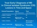 treat early diagnosis of ms in clinical isolated syndrome cis lesions in time and space