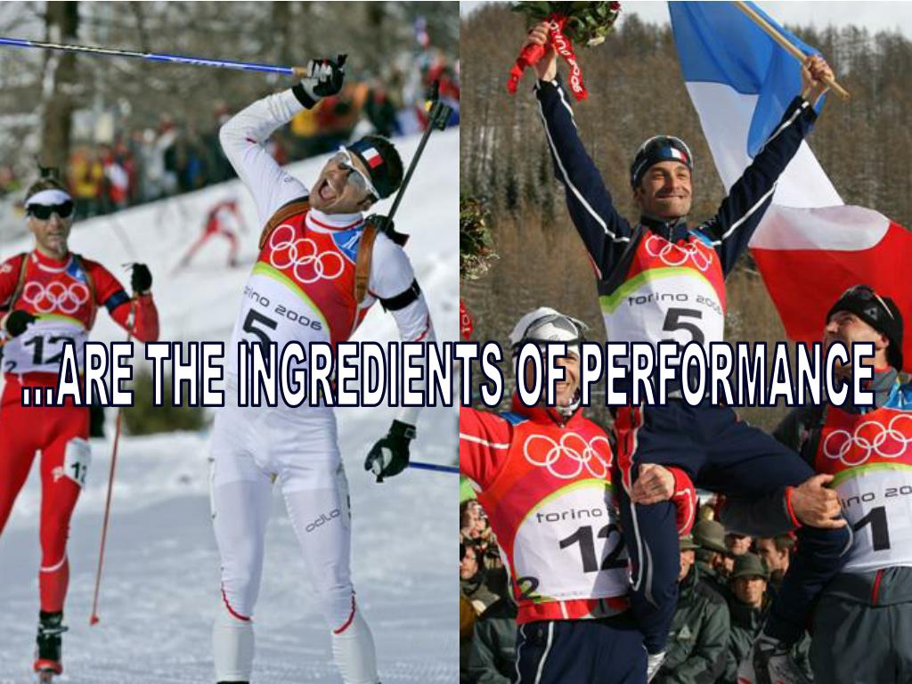 ...ARE THE INGREDIENTS OF PERFORMANCE