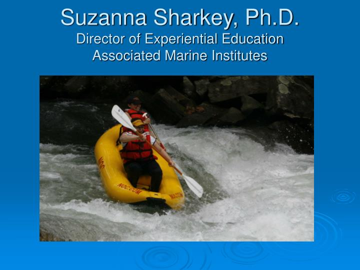 Suzanna sharkey ph d director of experiential education associated marine institutes