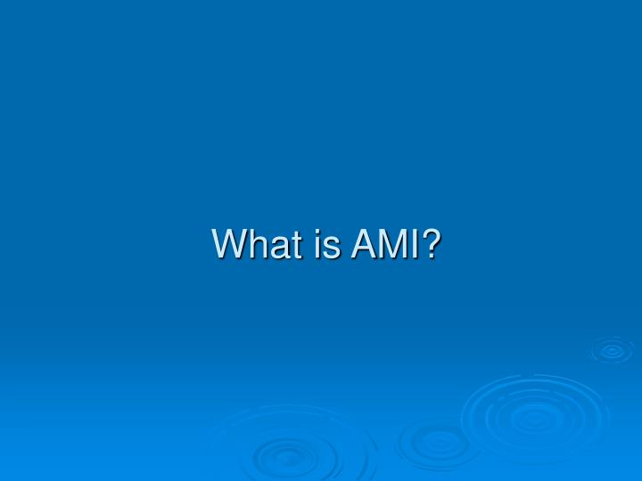What is ami