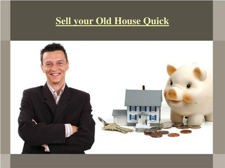 Sell your old house quick