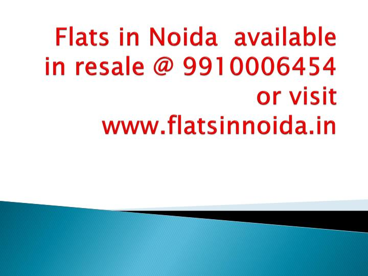 flats in n oida available in resale @ 9910006454 or visit www flatsinnoida in n.