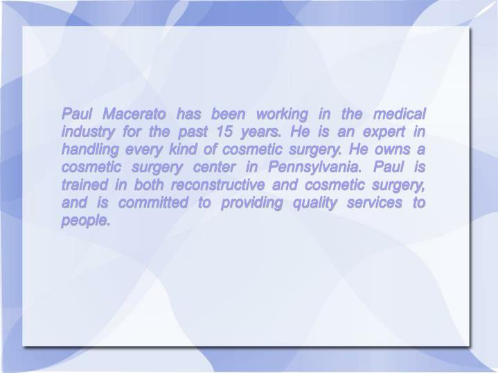 Paul Macerato has been working in the medical industry for the past 15 years. He is an expert in han...
