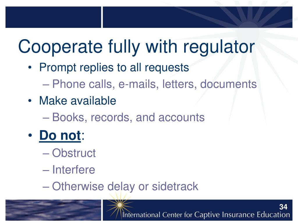 Cooperate fully with regulator