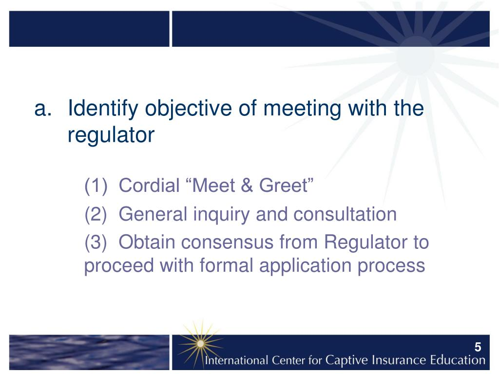 Identify objective of meeting with the regulator