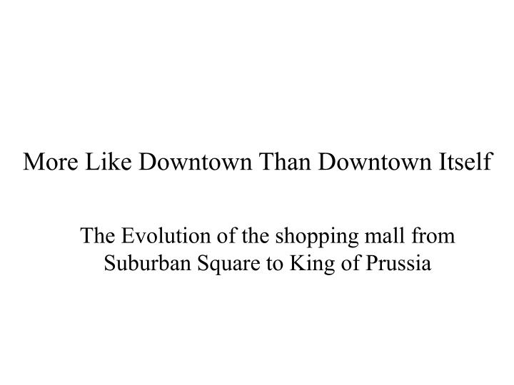 More like downtown than downtown itself